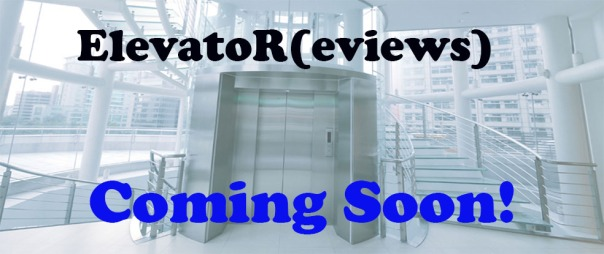 Elevator Review Coming Soon.jpg